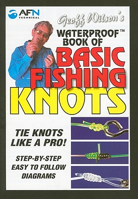 Geoff Wilson's Waterproof Book of Basic Fishing Knots By Wilson, Geoff